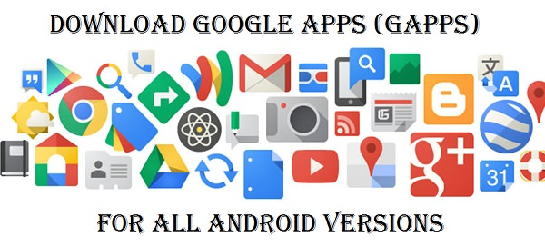 Download GApps (Google Apps) for Android custom ROM