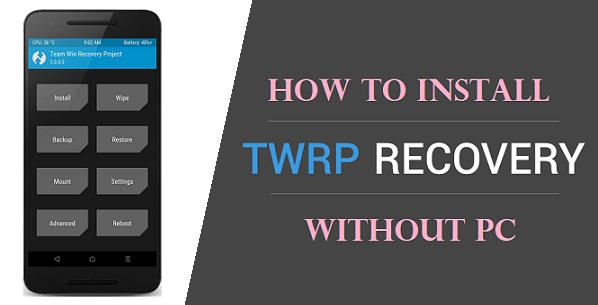 How to Install TWRP Recovery without PC on any Android device