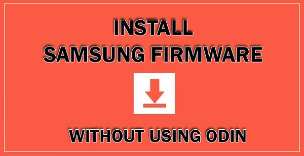 Install Samsung Firmware without Odin flash tool and without PC